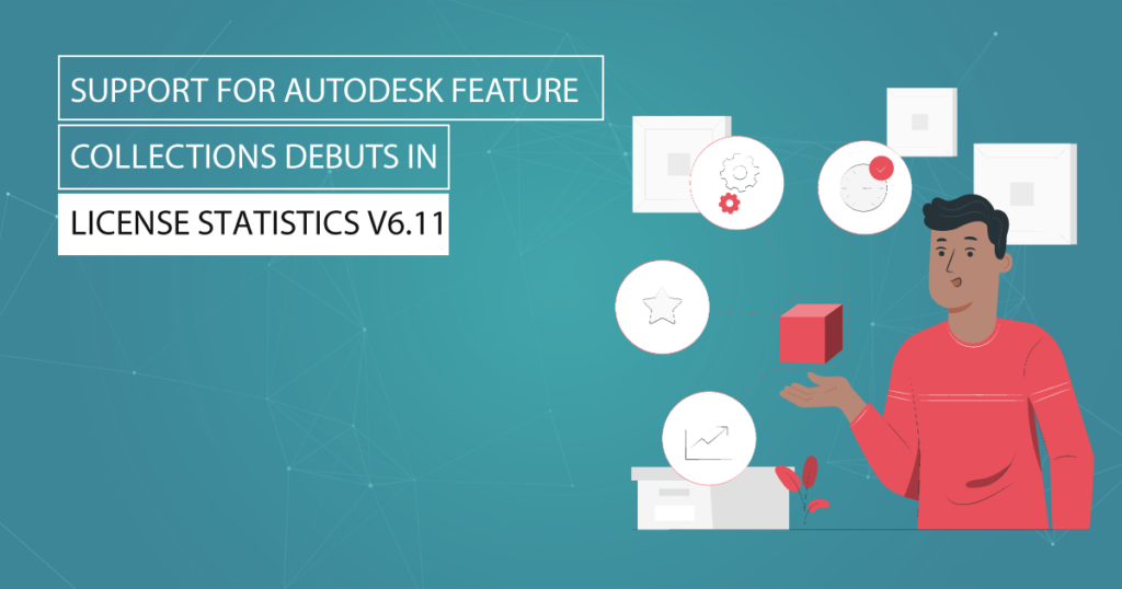 Support for Autodesk Feature Collections Debuts in License Statistics v6-11