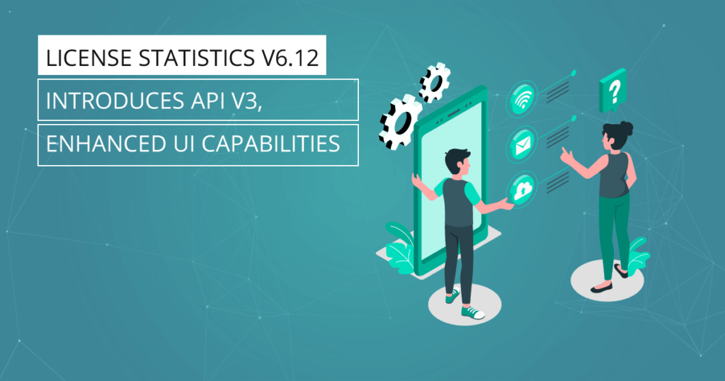 License Statistics v6.12 Introduces API v3, Enhanced UI Capabilities