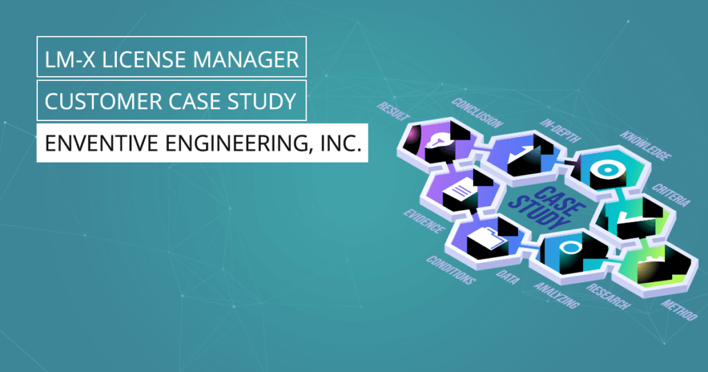 LM-X License Manager Case Study - Enventive Engineering Inc