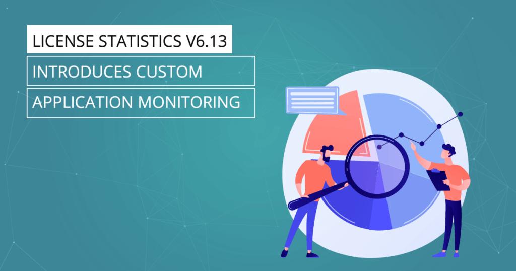 License Statistics v6.13 Introduces Custom Application Monitoring